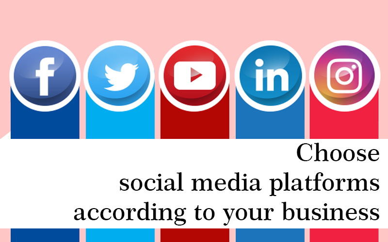 3_Choose social media platforms according to your business